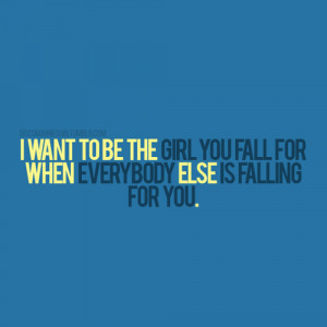 want to be the girl you fall for | FOLLOW BEST LOVE QUOTES ON TUMBLR ...