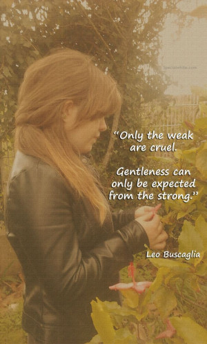 """... can only be expected from the strong."""" Author: Leo Buscaglia"""