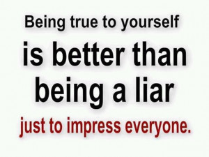 ... Is Better Than Being A Liar Just To Impress Everyone - Lie Quote