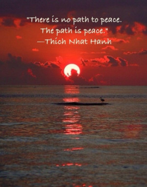 There is no path to peace. The path is peace.