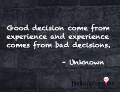 ... comes from bad decisions unknown quote more life quotes true quotes