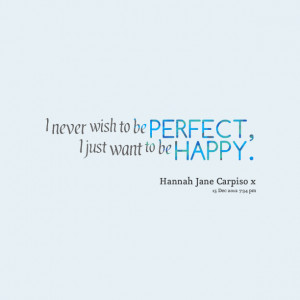 Quotes Picture: i never wish to be perfect, i just want to be happy