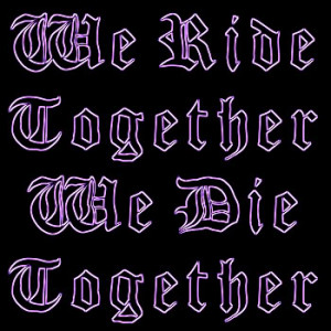 ride or die quotes photo: we ride together we die together lifeBEST ...