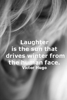 ... is the sun that drives winter from the human face. - Victor Hugo More