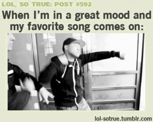 ... song, great mood, lol :), lol so true post, quote, so true, text