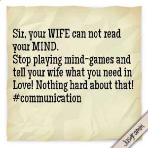 Sir, your WIFE can not read your MIND. Stop playing mind-games and ...
