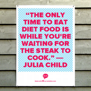 chef, julia child, quotes, sayings, diet food, kitchen, quote