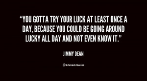quote-Jimmy-Dean-you-gotta-try-your-luck-at-least-78965.png