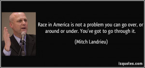 Race in America is not a problem you can go over, or around or under ...