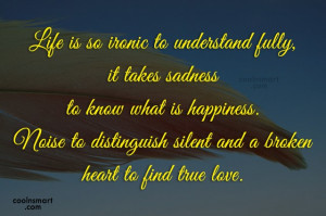 Life Quote: Life is so ironic to understand fully,...