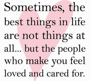 ... at all but the people who make you feel loved and cared for love quote