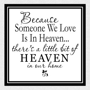Heaven Quotes For Loved Ones Heaven in our home memorial
