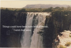 Things could have been different. I wish they were.