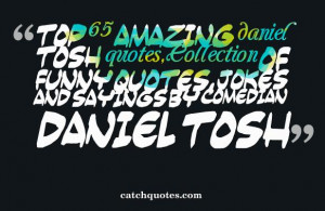 Top 65 amazing daniel tosh quotes