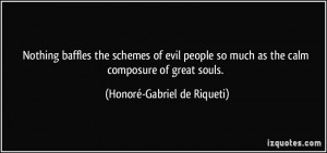 Nothing baffles the schemes of evil people so much as the calm ...