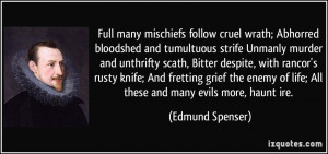 Full many mischiefs follow cruel wrath; Abhorred bloodshed and ...