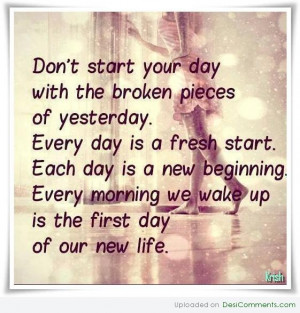 ... day-is-a-fresh-start-each-day-is-a-new-beginning-every-morning-we-wake