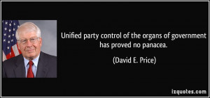 ... of the organs of government has proved no panacea. - David E. Price