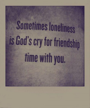 friendship, god, god',s cry, loneliness, love, quotes, time