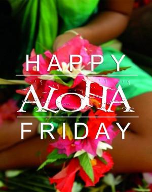 Happy Aloha Friday Everyone