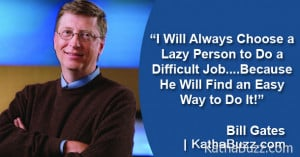 Will-Always-Choose-a-Lazy-Person-to-Do-a-Difficult-Job….Because-He ...
