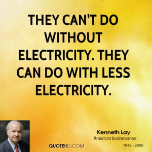 They can't do without electricity. They can do with less electricity.