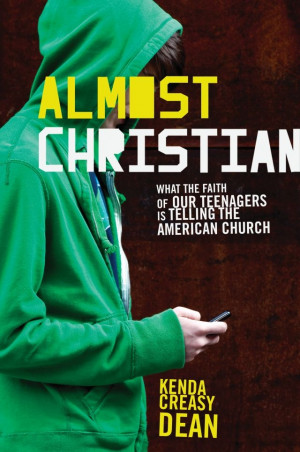Almost Christian: What the Faith of Our Teenagers is Telling the ...
