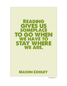 "Mason Cooley Quote ""Reading gives us someplace to go when…"""