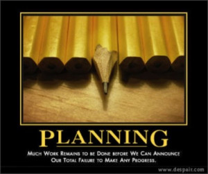 Planning is bringing the future into the present so that you can do ...