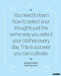 You need to learn how to select your thoughts just the same way you ...