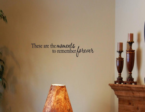 These-are-the-moments-to-remember-forever-Vinyl-wall-decals-quotes ...