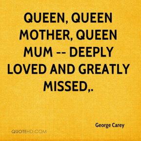 George Carey - Queen, Queen Mother, Queen Mum -- deeply loved and ...