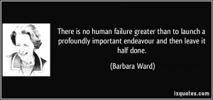 There is no human failure greater than to launch a profoundly ...