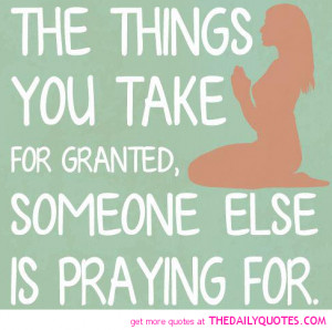 the-things-you-take-for-granted-praying-quote-pictures-quotes-pics ...