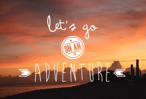 Adventure Tumblr Quotes #adventure #art #let's go on