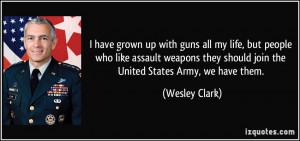 have grown up with guns all my life, but people who like assault ...