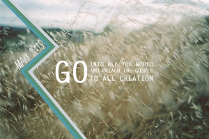 Go Into All The World =]