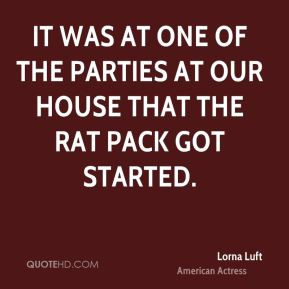Lorna Luft - It was at one of the parties at our house that The Rat ...