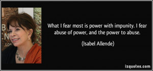 ... fear abuse of power, and the power to abuse. - Isabel Allende