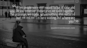 If two people were ever meant to be, it's me and you. Do you remember ...