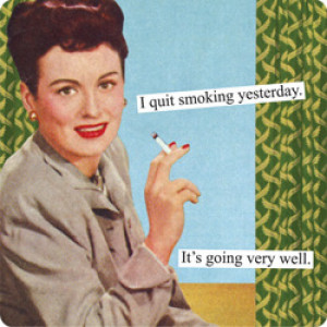 Quit Smoking Funny Quotes I quit smoking yesterday.