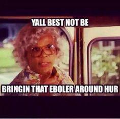 Ebola meme--Madea More