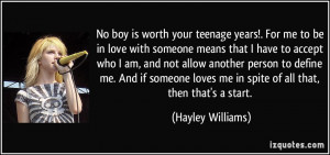 No boy is worth your teenage years!. For me to be in love with someone ...