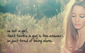 am tired of being alone – Bad Feeling Quote