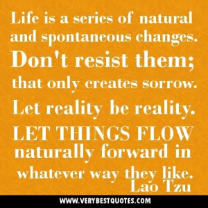 ... Let reality be reality. Let things flow naturally forward in whatever