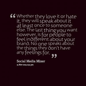 Quotes Picture: whether they love it or hate it, they will speak about ...