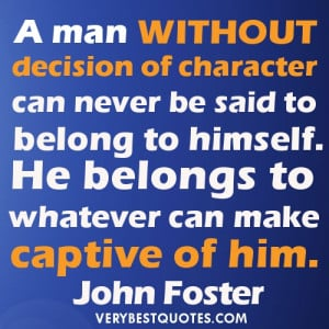 Self-Discipline Quotes - A man without decision of character can never ...