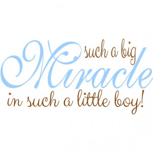 ... , Wall Decals, Scrapbook Quotes Baby Boy, Big Miracle, Wall Quotes