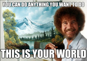 ... fascinated by the PBS television show Joy of Painting with Bob Ross