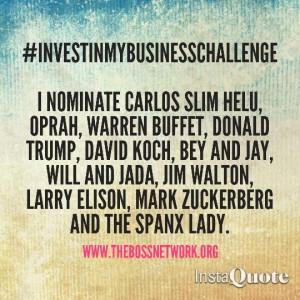 go! #InvestInMyBusinessChallenge I nominate, #CarlosSlimHelu, #Oprah ...